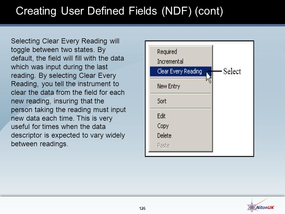 126 Creating User Defined Fields (NDF) (cont) Selecting Clear Every Reading will toggle between two states.