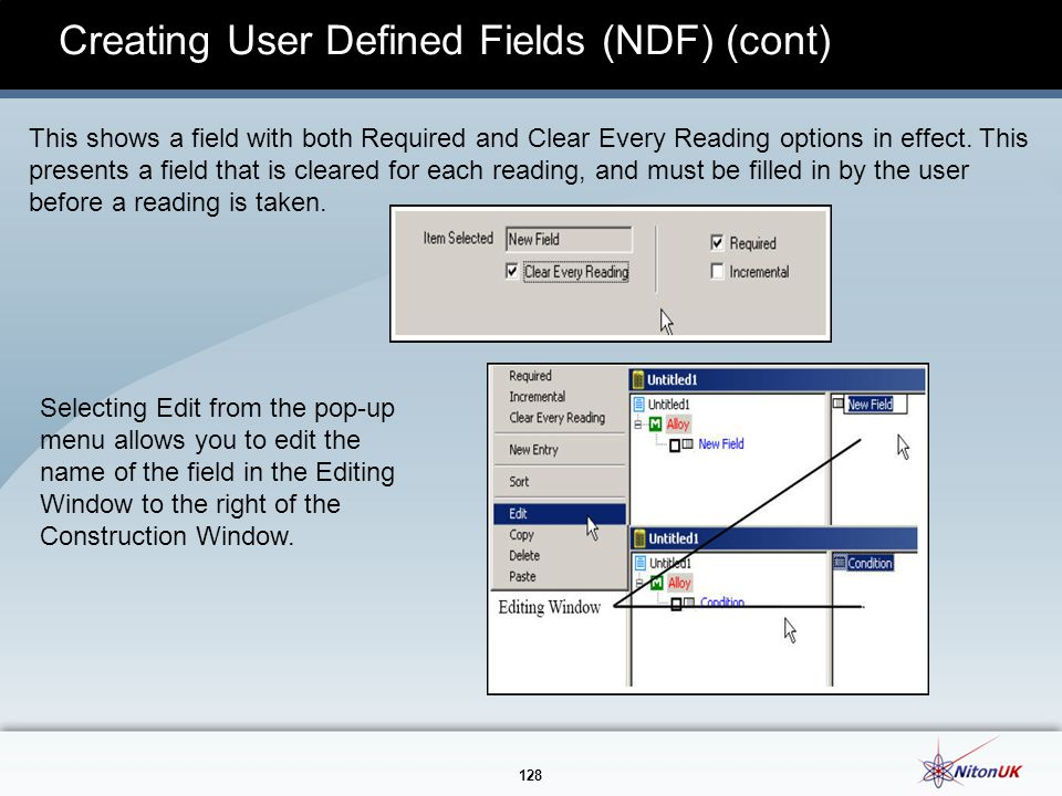 128 Creating User Defined Fields (NDF) (cont) This shows a field with both Required and Clear Every Reading options in effect.