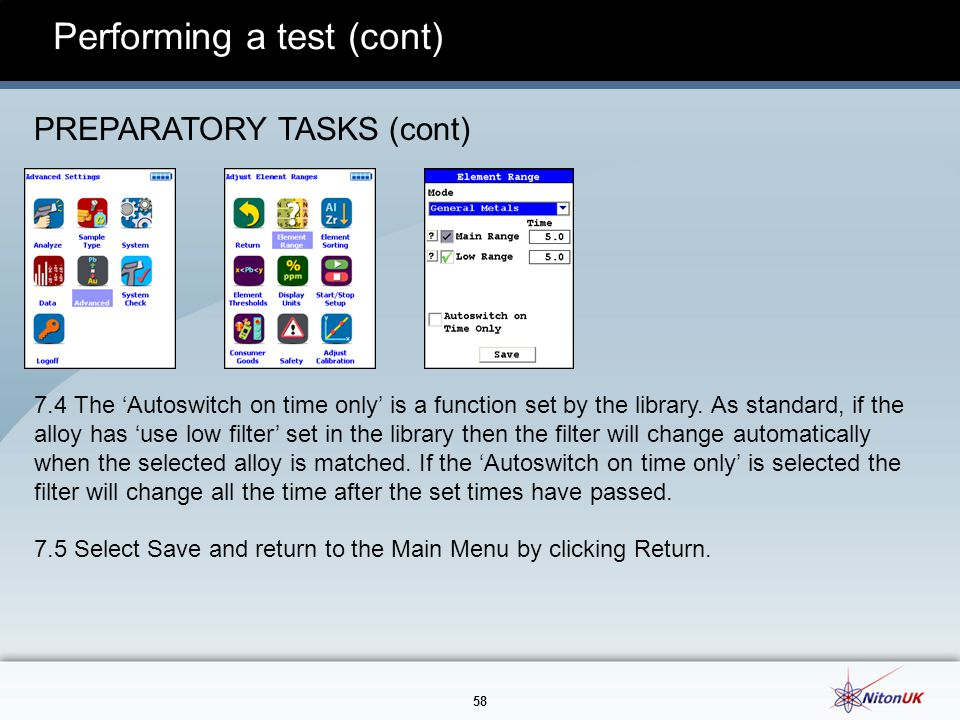 58 Performing a test (cont) PREPARATORY TASKS (cont) 7.4 The 'Autoswitch on time only' is a function set by the library.