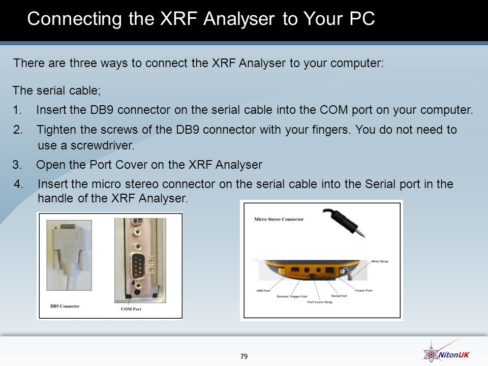 79 Connecting the XRF Analyser to Your PC There are three ways to connect the XRF Analyser to your computer: The serial cable; 1.