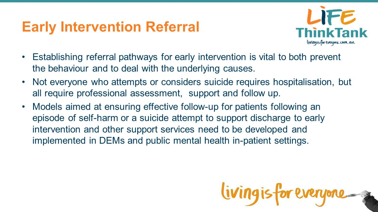 Early Intervention Referral Establishing referral pathways for early intervention is vital to both prevent the behaviour and to deal with the underlyi