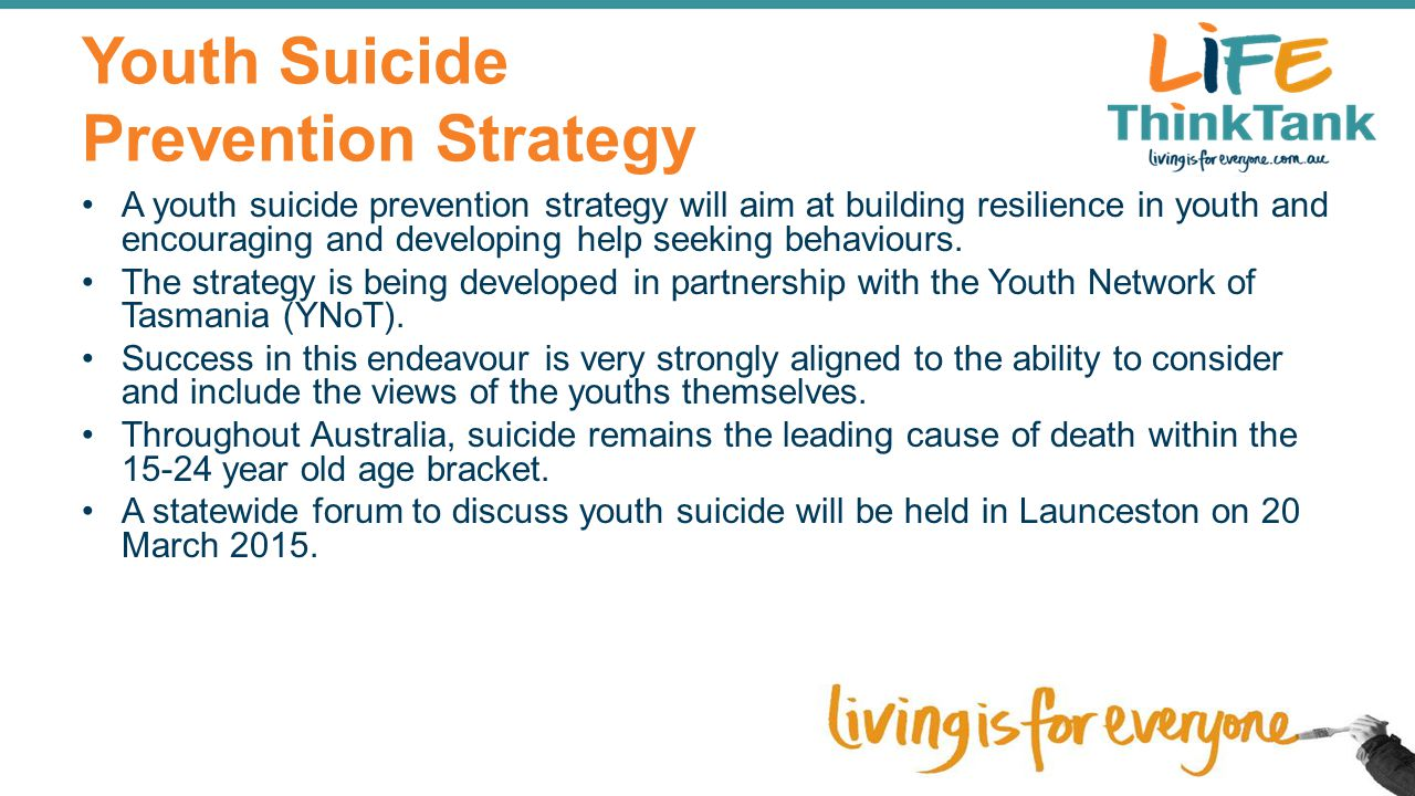 Youth Suicide Prevention Strategy A youth suicide prevention strategy will aim at building resilience in youth and encouraging and developing help see