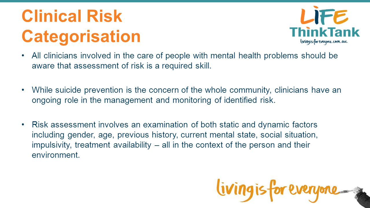 Clinical Risk Categorisation All clinicians involved in the care of people with mental health problems should be aware that assessment of risk is a re