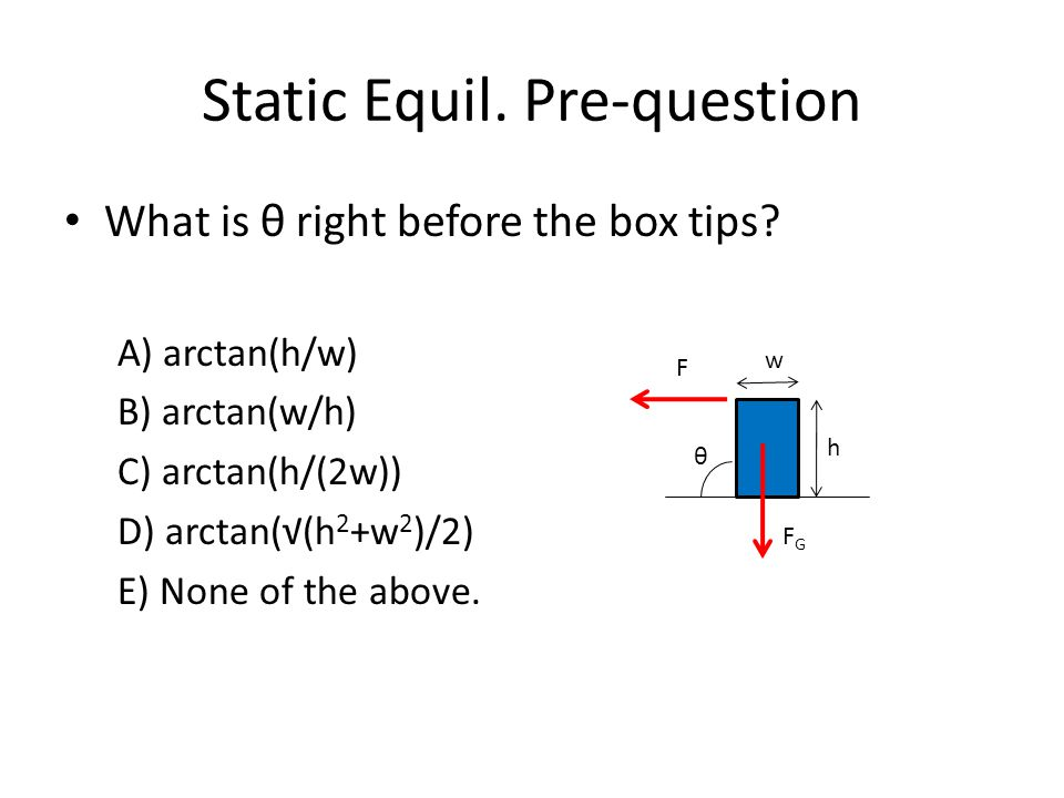 Static Equil. Pre-question What is θ right before the box tips.
