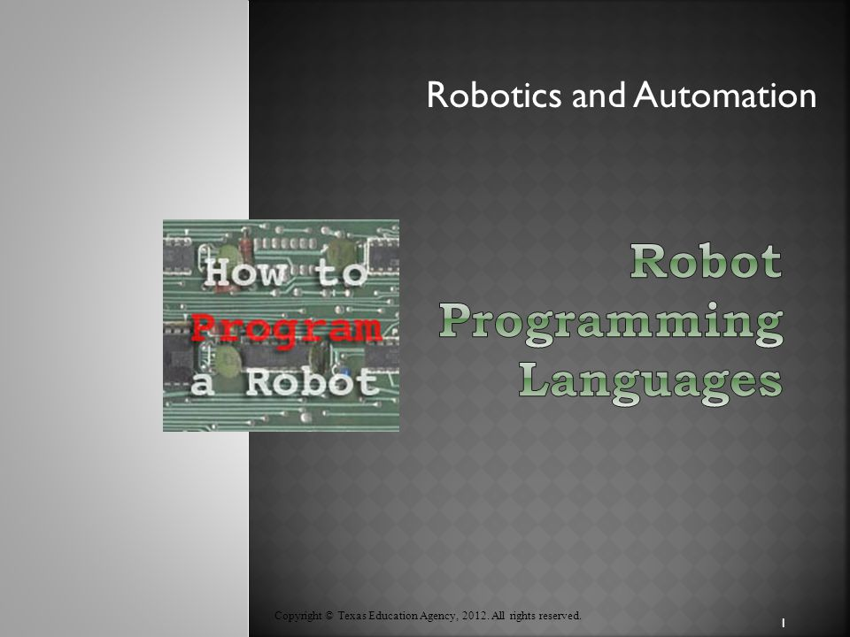 Robotics and Automation Copyright © Texas Education Agency, 2012. All rights reserved. 1