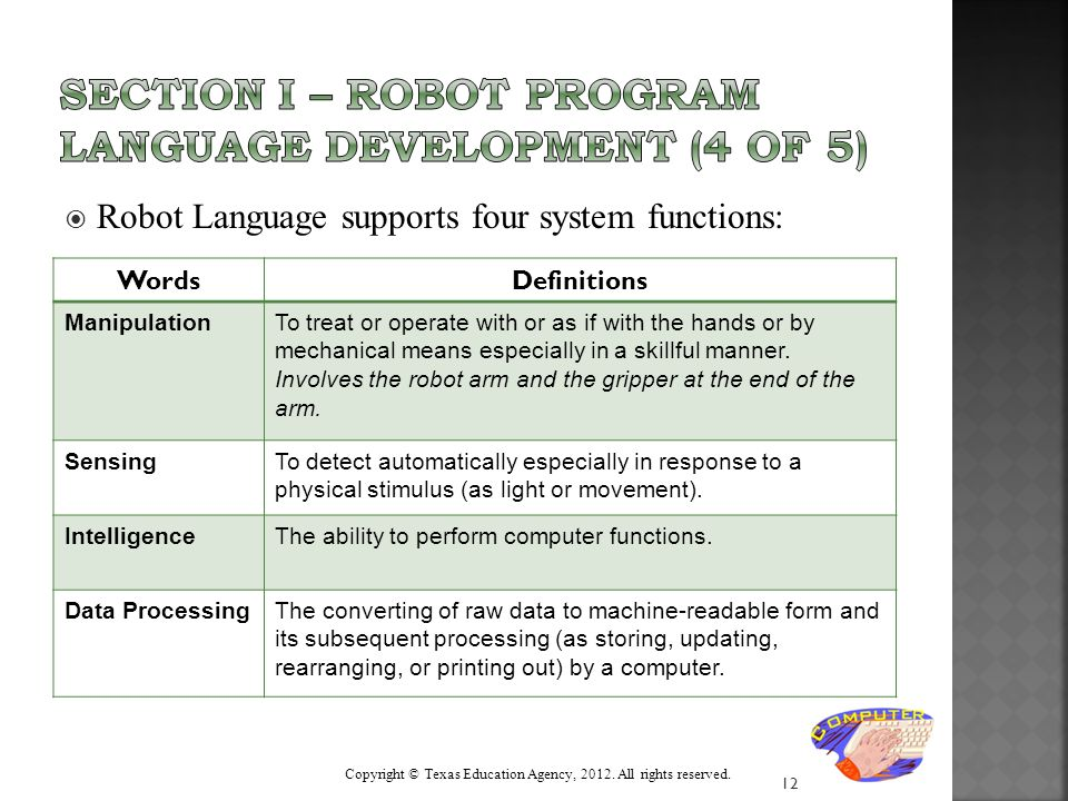  Robot Language supports four system functions: 12 WordsDefinitions ManipulationTo treat or operate with or as if with the hands or by mechanical mea