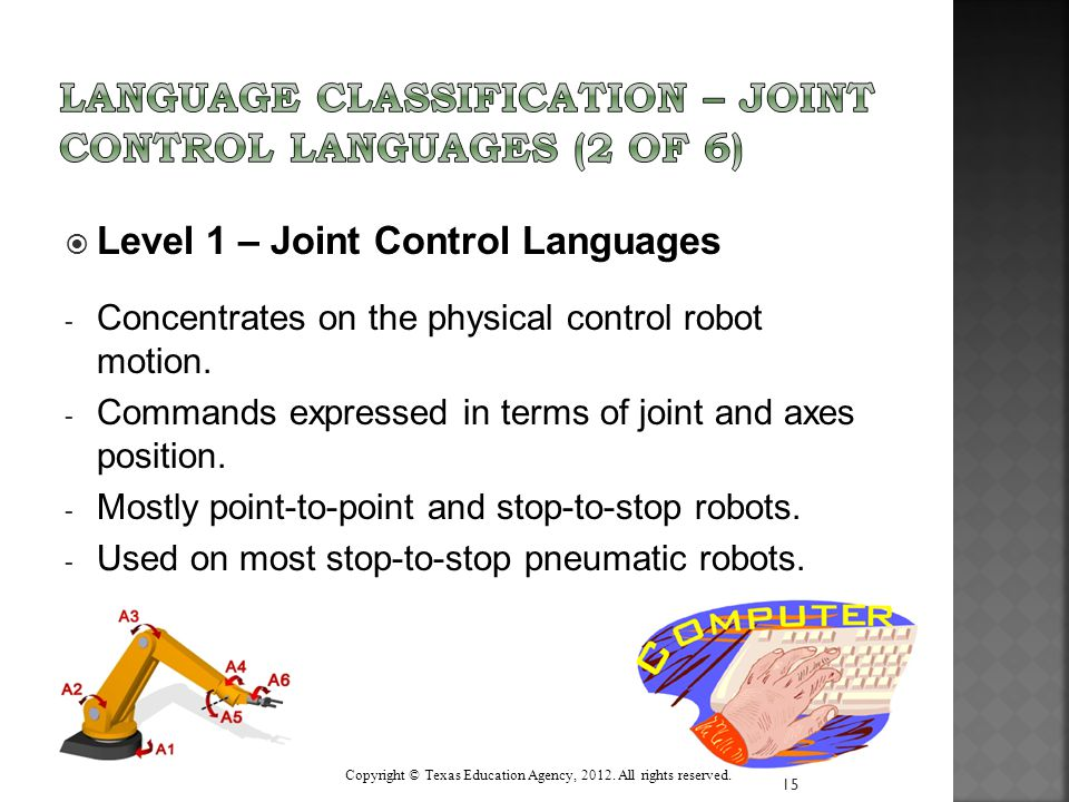  Level 1 – Joint Control Languages - Concentrates on the physical control robot motion. - Commands expressed in terms of joint and axes position. - M