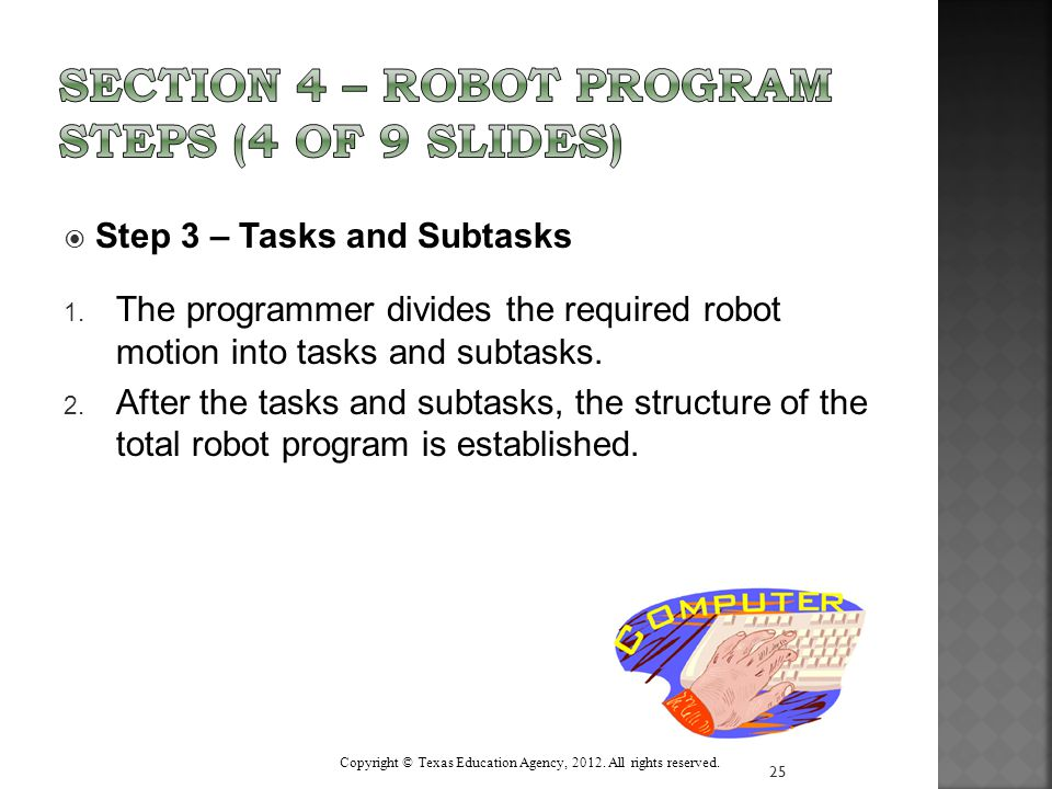  Step 3 – Tasks and Subtasks 1. The programmer divides the required robot motion into tasks and subtasks. 2. After the tasks and subtasks, the struct