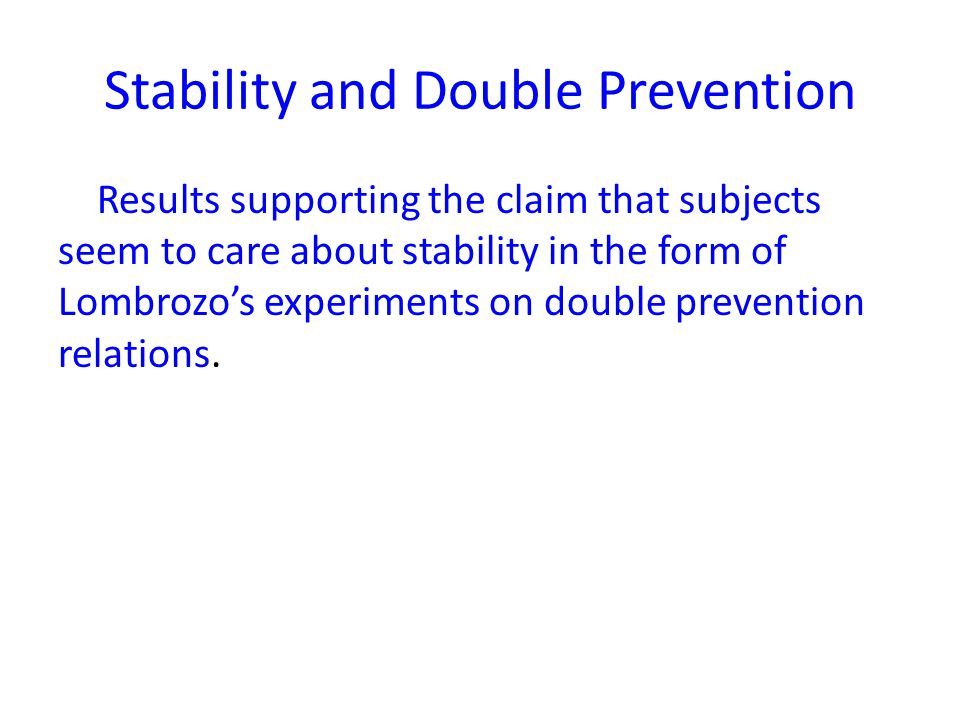 Stability and Double Prevention Results supporting the claim that subjects seem to care about stability in the form of Lombrozo's experiments on double prevention relations.