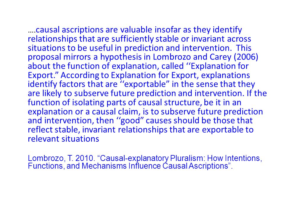 …. causal ascriptions are valuable insofar as they identify relationships that are sufficiently stable or invariant across situations to be useful in