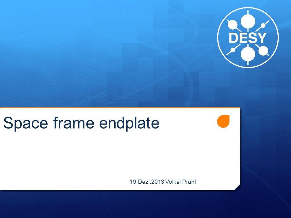 19.Dez..2013 Volker Prahl Space frame endplate