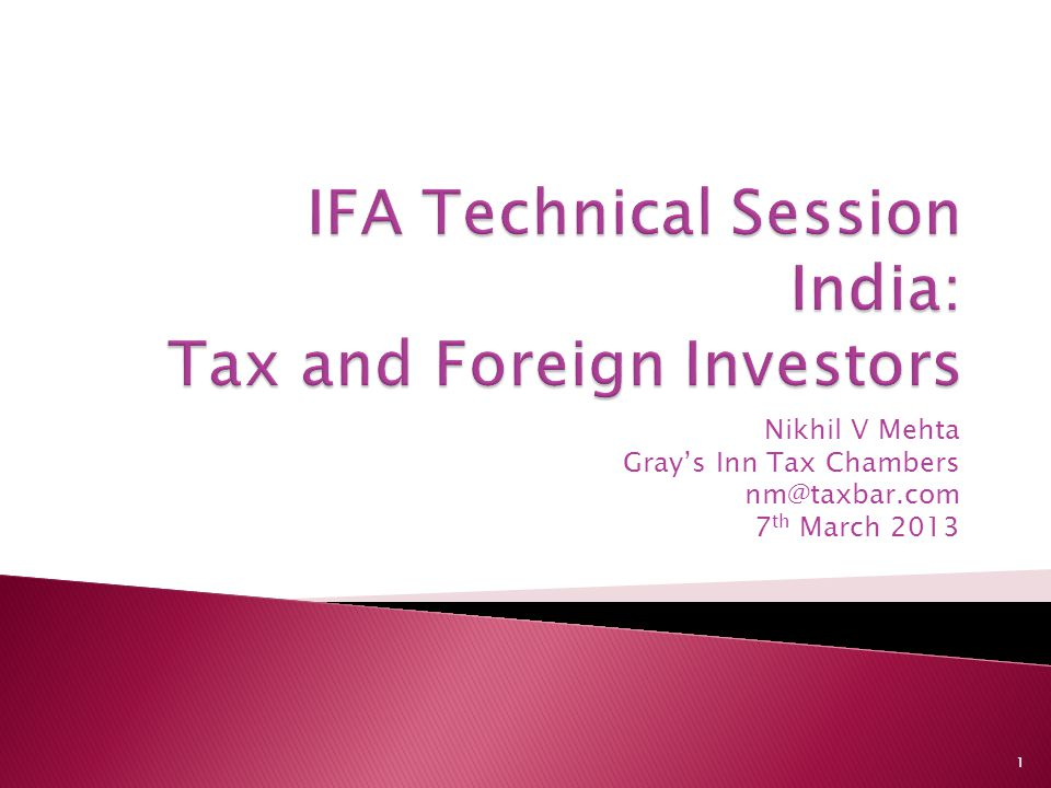 Nikhil V Mehta Gray's Inn Tax Chambers nm@taxbar.com 7 th March 2013 1