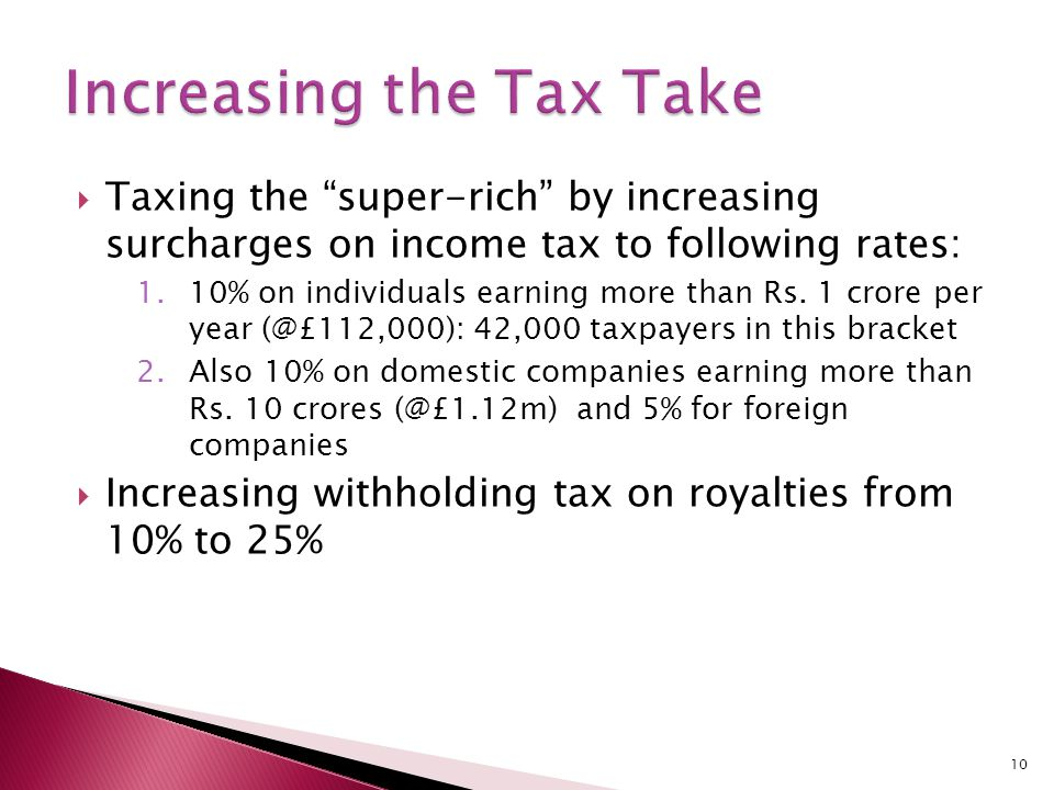  Taxing the super-rich by increasing surcharges on income tax to following rates: 1.10% on individuals earning more than Rs.