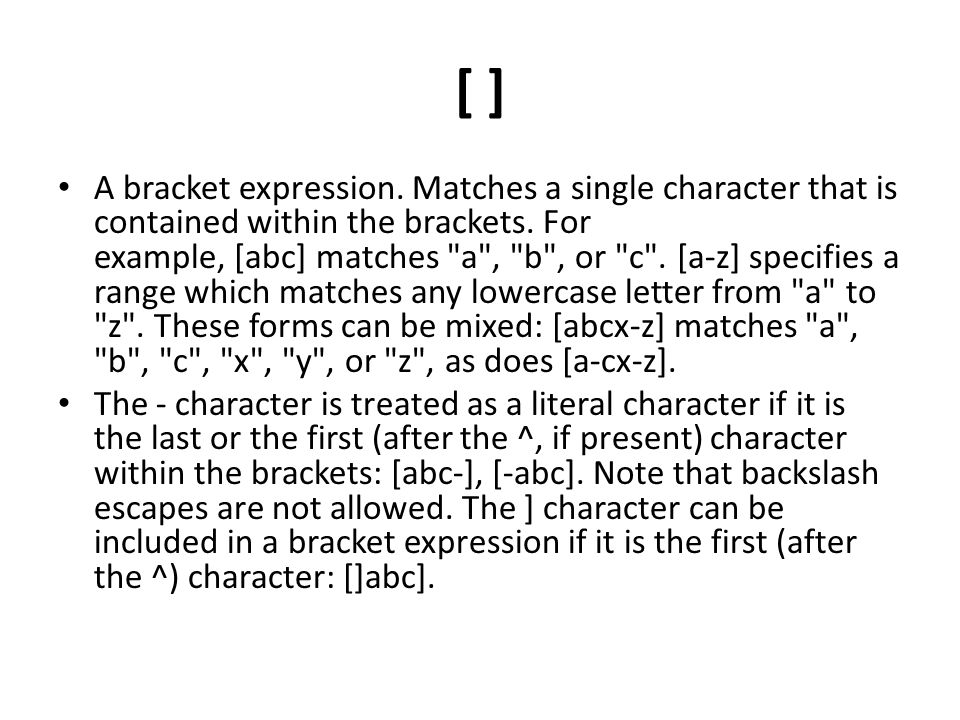 [ ] A bracket expression. Matches a single character that is contained within the brackets.