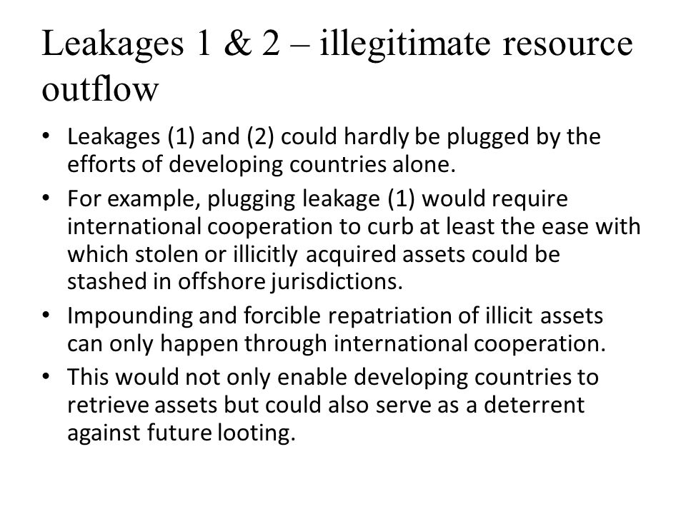 Leakages 1 & 2 – illegitimate resource outflow Leakages (1) and (2) could hardly be plugged by the efforts of developing countries alone.