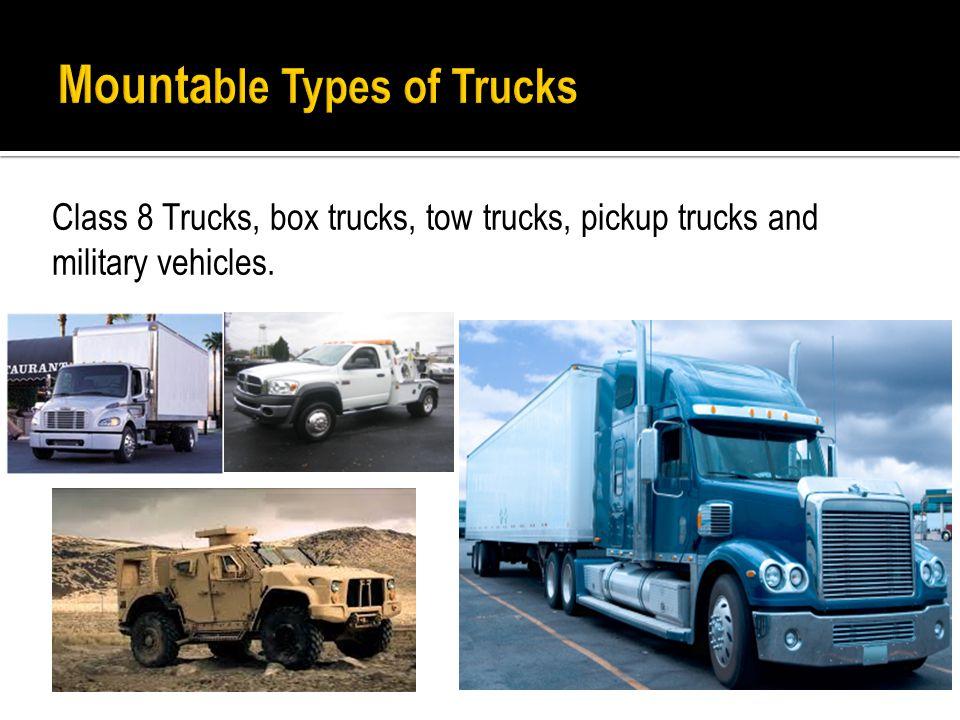 Class 8 Trucks, box trucks, tow trucks, pickup trucks and military vehicles.
