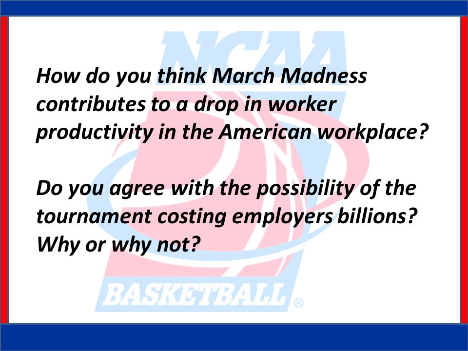 How do you think March Madness contributes to a drop in worker productivity in the American workplace.