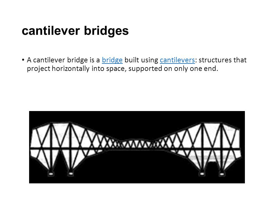 cantilever bridges A cantilever bridge is a bridge built using cantilevers: structures that project horizontally into space, supported on only one end