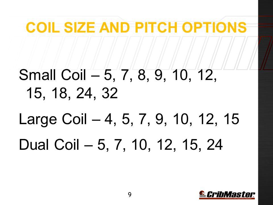 10 COIL PITCH BY INCHES 4 Pitch = 4 ½ 12 Pitch = 1 ¾ 5 Pitch = 3 ¾ 15 Pitch = 1 3/8 7 Pitch = 2 ¾ 18 Pitch = 1 8 Pitch = 2 ½ 24 Pitch = ¾ 9 Pitch = 2 32 Pitch = ½ 10 Pitch = 1 7/8