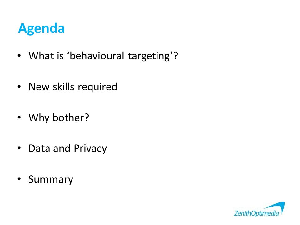 Agenda What is 'behavioural targeting'? New skills required Why bother? Data and Privacy Summary