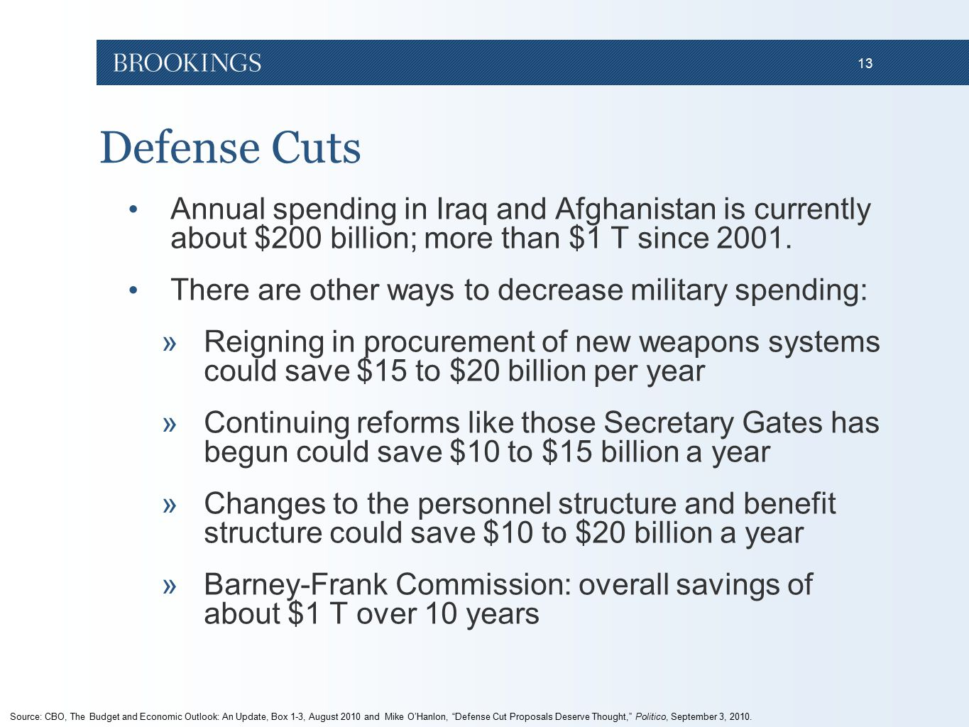 13 Defense Cuts Annual spending in Iraq and Afghanistan is currently about $200 billion; more than $1 T since 2001.