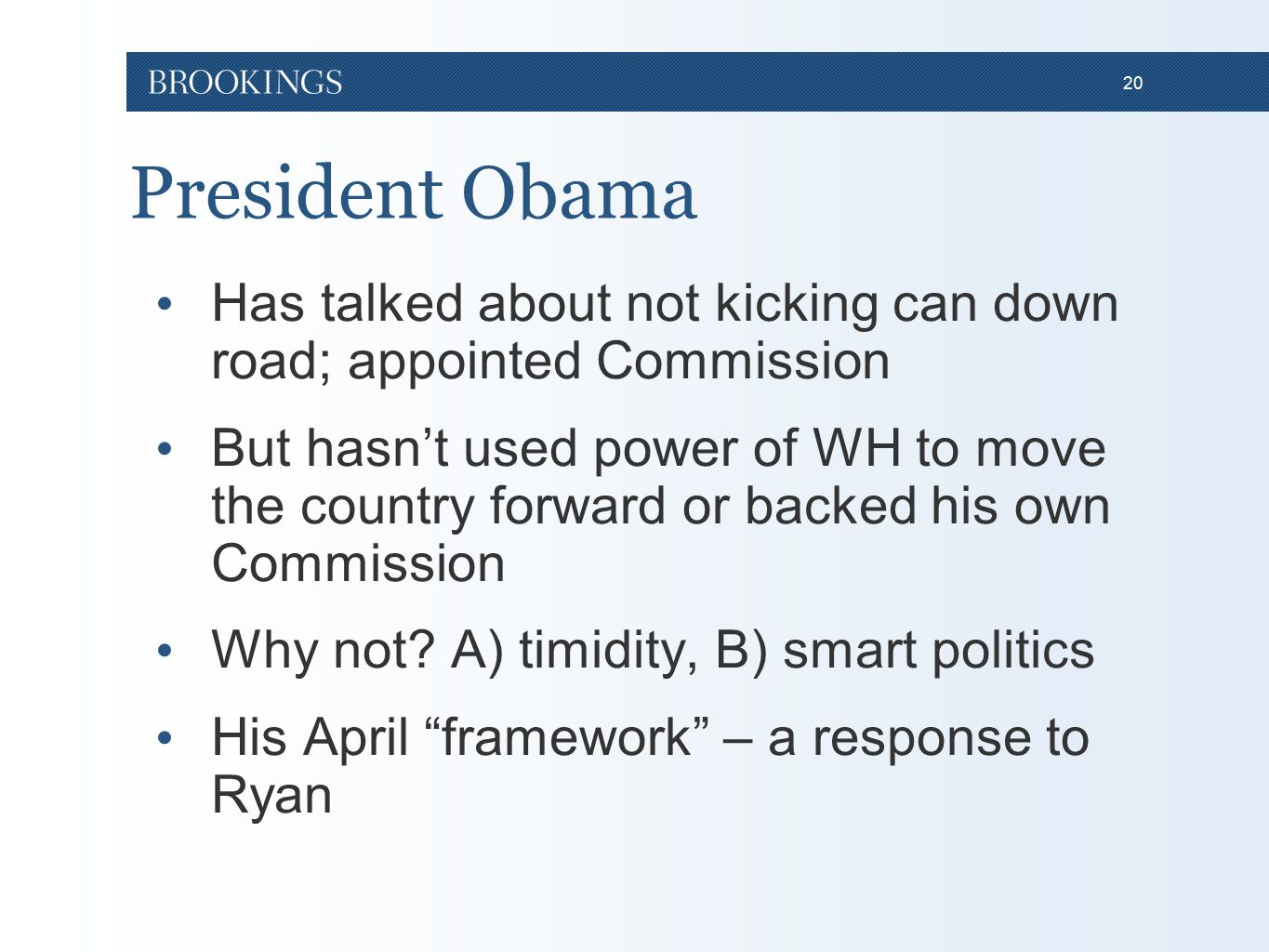 20 President Obama Has talked about not kicking can down road; appointed Commission But hasn't used power of WH to move the country forward or backed his own Commission Why not.