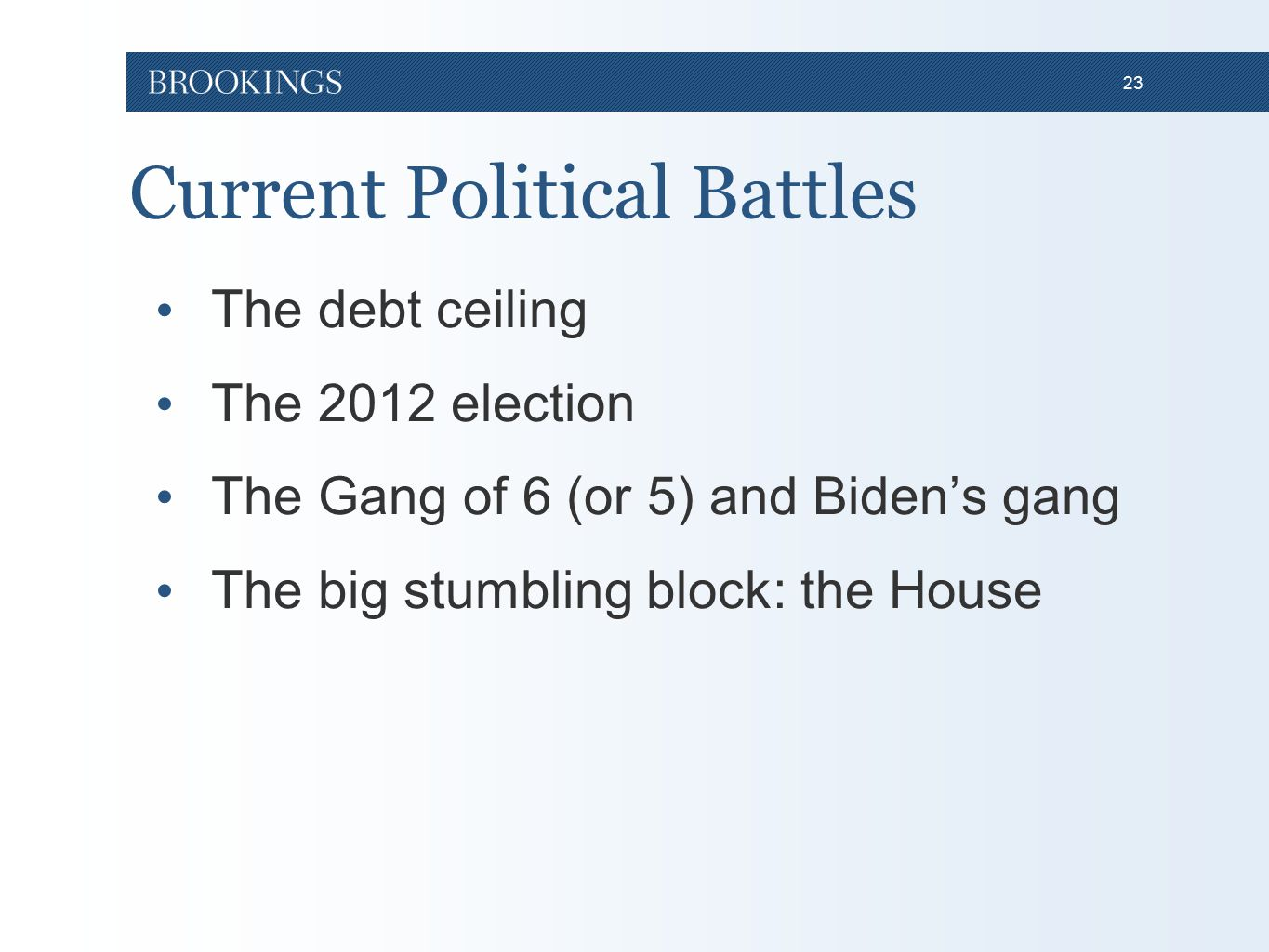 23 Current Political Battles The debt ceiling The 2012 election The Gang of 6 (or 5) and Biden's gang The big stumbling block: the House