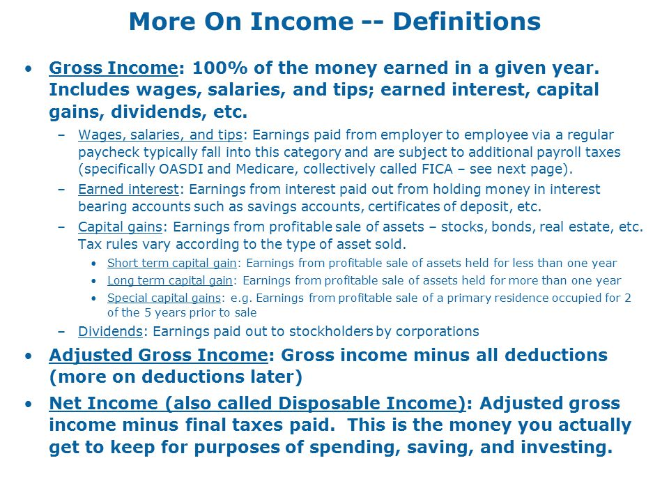 More On Income -- Definitions Gross Income: 100% of the money earned in a given year.