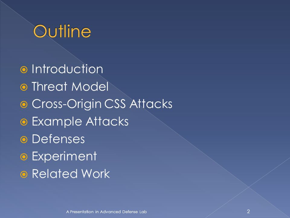  Introduction  Threat Model  Cross-Origin CSS Attacks  Example Attacks  Defenses  Experiment  Related Work 2 A Presentation in Advanced Defense
