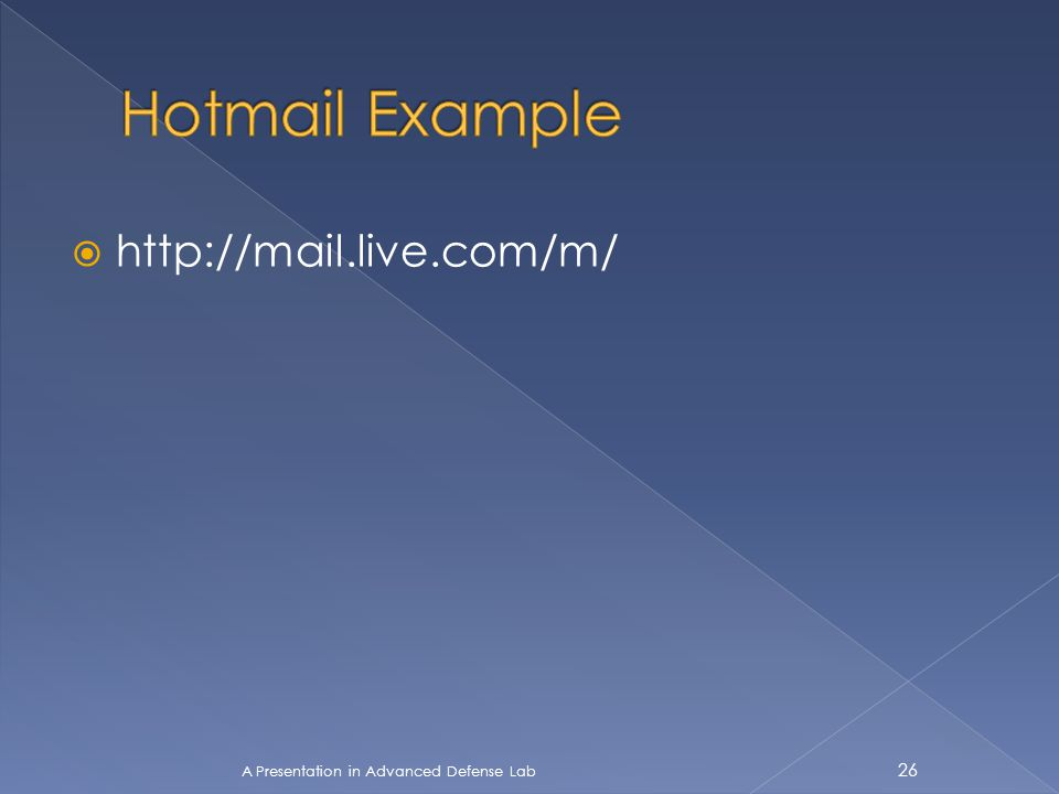  http://mail.live.com/m/ A Presentation in Advanced Defense Lab 26