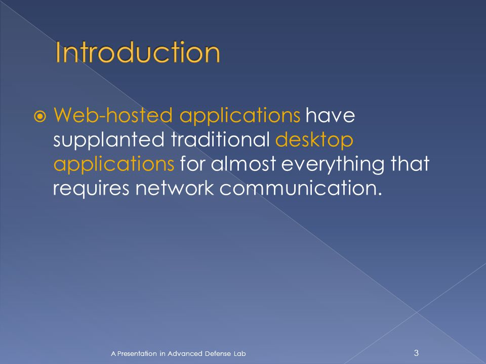  Web-hosted applications have supplanted traditional desktop applications for almost everything that requires network communication. A Presentation i