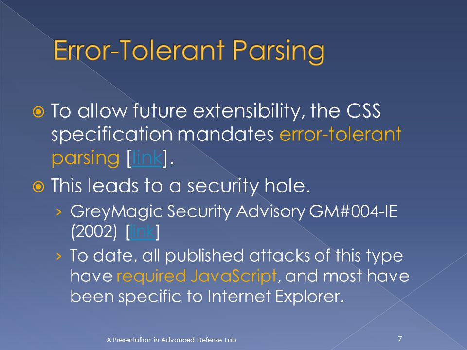  To allow future extensibility, the CSS specification mandates error-tolerant parsing [link].link  This leads to a security hole. › GreyMagic Securi