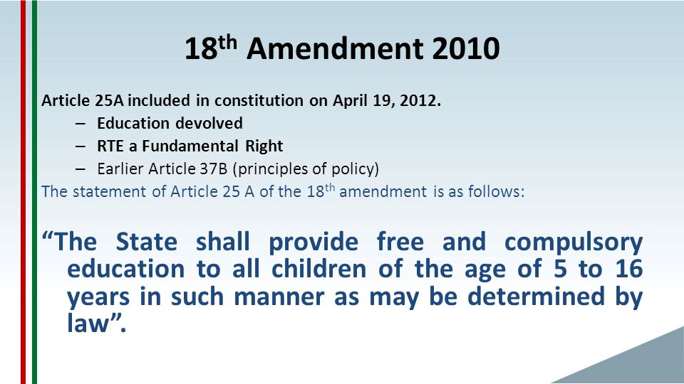 18 th Amendment 2010 Article 25A included in constitution on April 19, 2012.