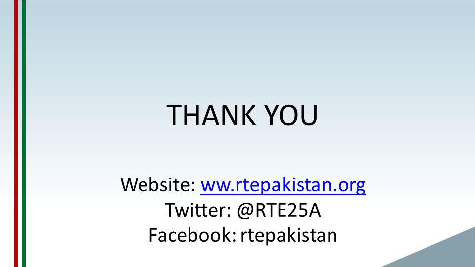THANK YOU Website: ww.rtepakistan.org Twitter: @RTE25A Facebook: rtepakistanww.rtepakistan.org
