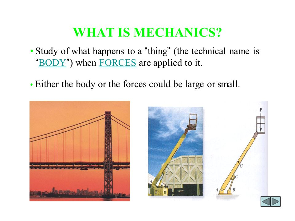 WHAT IS MECHANICS. Either the body or the forces could be large or small.