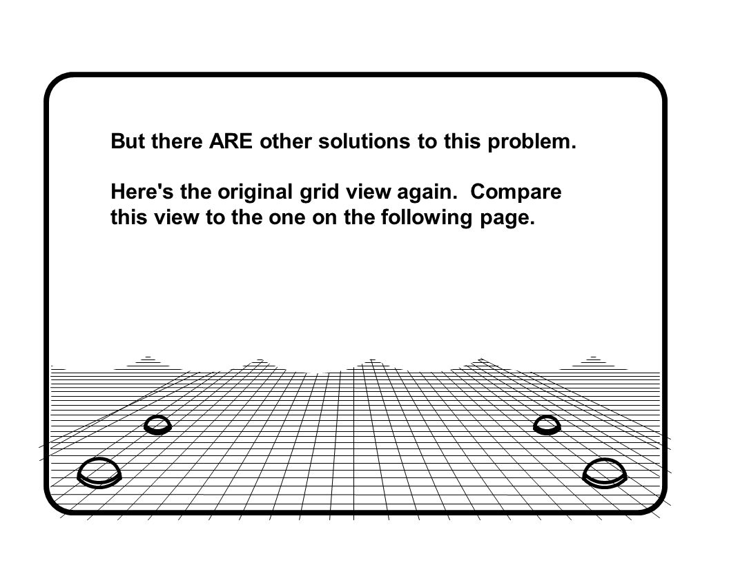 But there ARE other solutions to this problem. Here s the original grid view again.