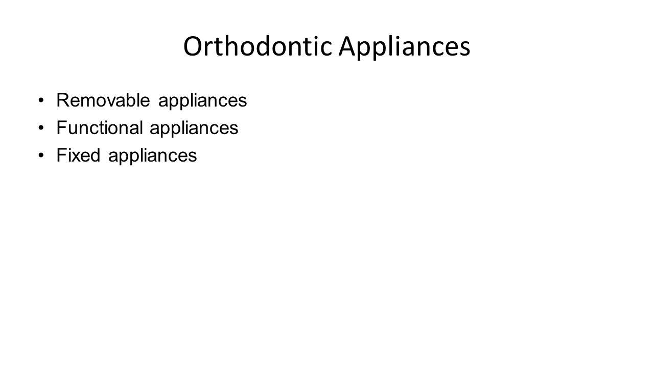 Orthodontic Appliances Removable appliances Functional appliances Fixed appliances