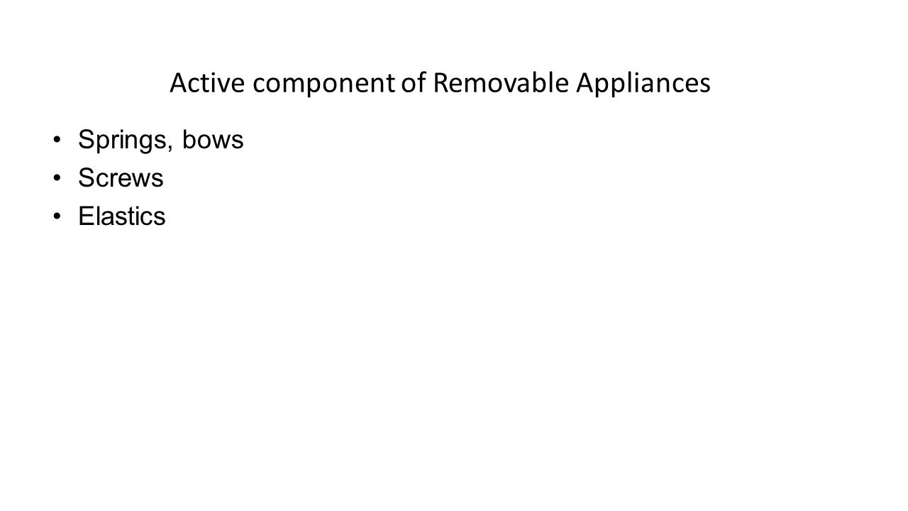 Active component of Removable Appliances Springs, bows Screws Elastics