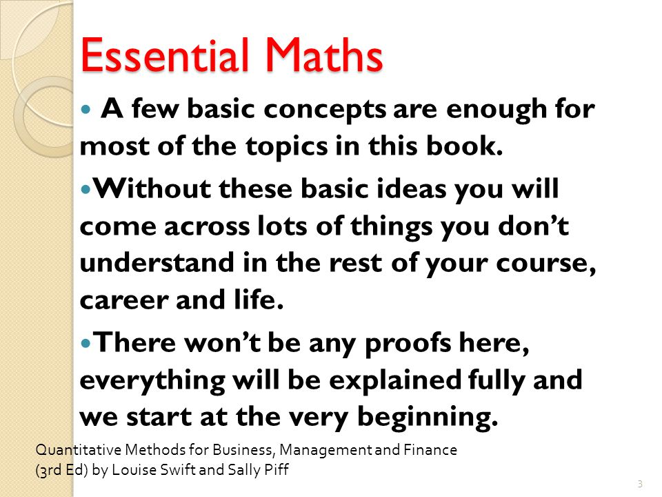 Essential Maths A few basic concepts are enough for most of the topics in this book.
