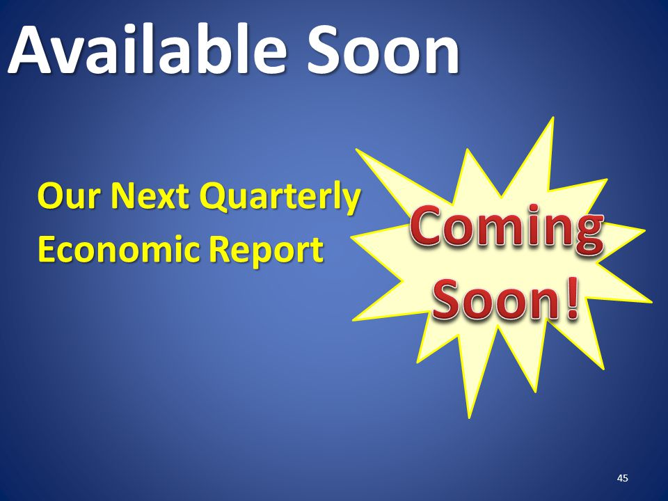 Available Soon Our Next Quarterly Economic Report 45