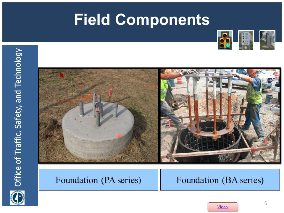 Office of Traffic, Safety, and Technology Field Components 6 Foundation (PA series) Video Foundation (BA series)