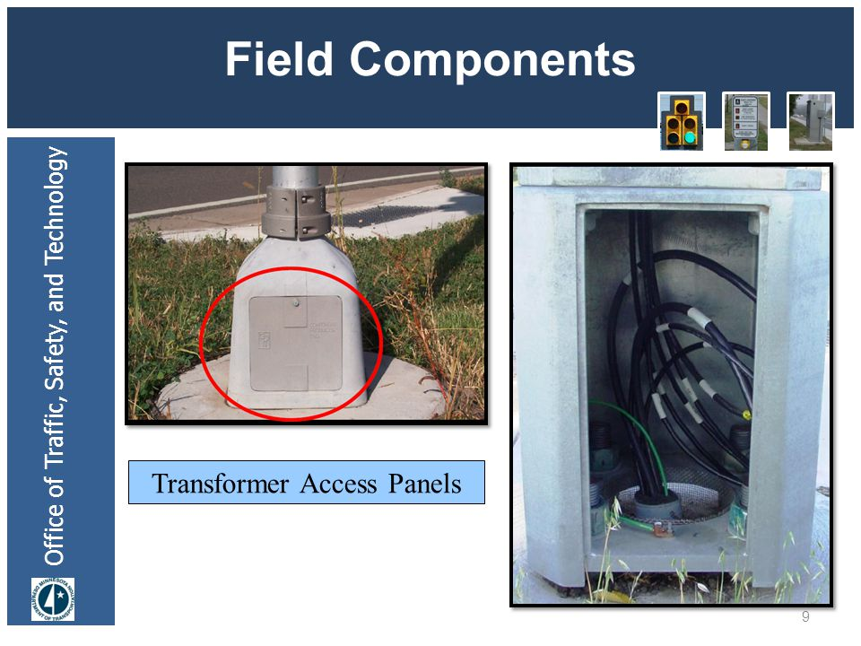 Office of Traffic, Safety, and Technology Field Components 9 Transformer Access Panels