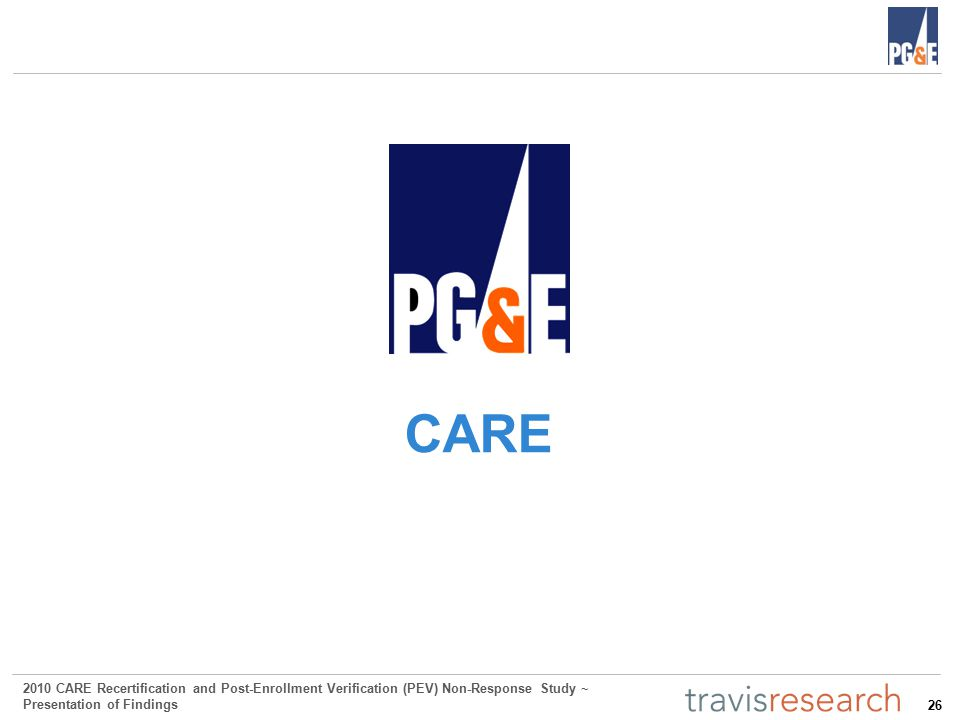 26 2010 CARE Recertification and Post-Enrollment Verification (PEV) Non-Response Study ~ Presentation of Findings CARE