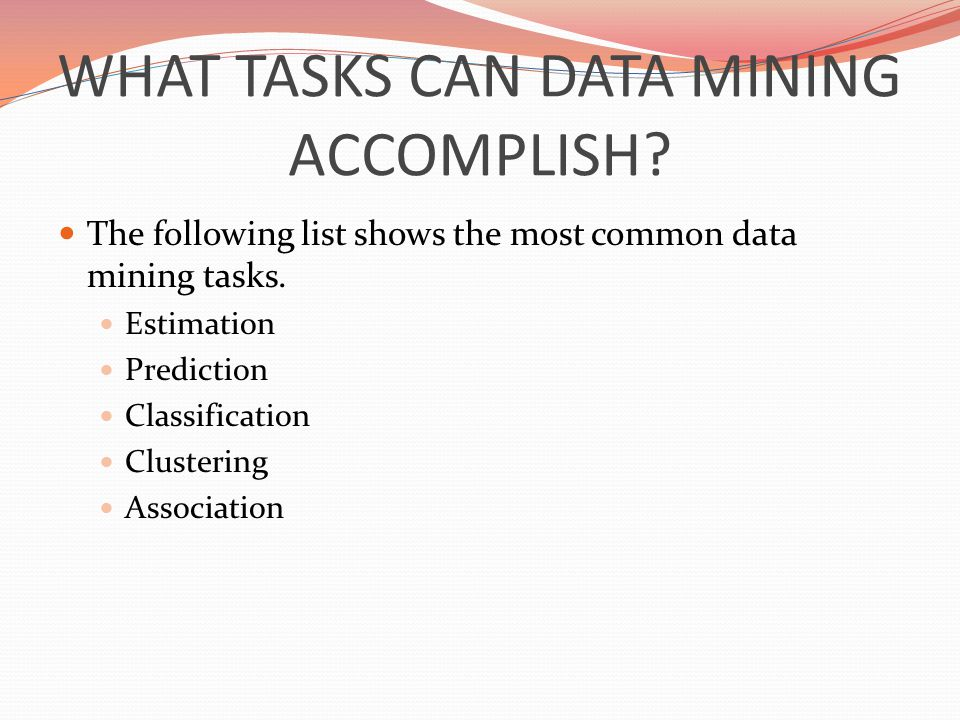 WHAT TASKS CAN DATA MINING ACCOMPLISH. The following list shows the most common data mining tasks.