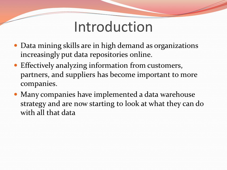 Introduction Data mining skills are in high demand as organizations increasingly put data repositories online.