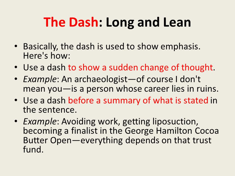 The Dash: Long and Lean Basically, the dash is used to show emphasis.
