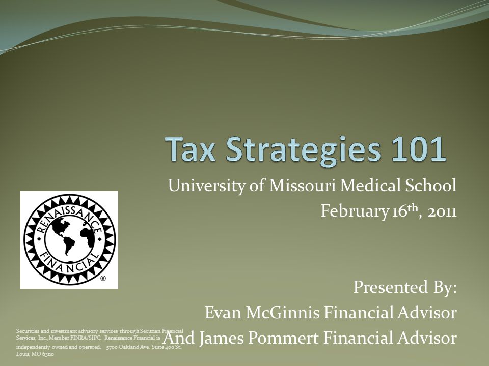 University of Missouri Medical School February 16 th, 2011 Presented By: Evan McGinnis Financial Advisor And James Pommert Financial Advisor Securities and investment advisory services through Securian Financial Services, Inc.,Member FINRA/SIPC.