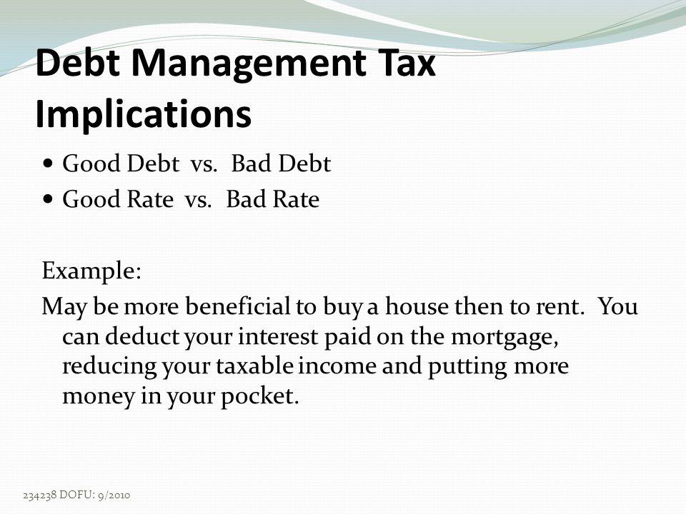 Debt Management Tax Implications Good Debt vs. Bad Debt Good Rate vs.