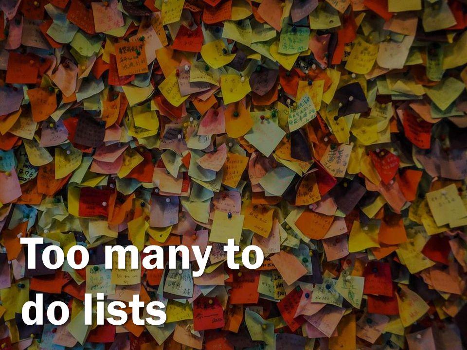 Too many to do lists