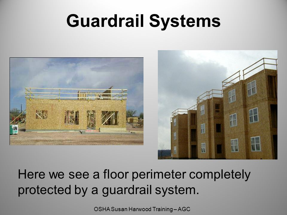 OSHA Susan Harwood Training – AGC Guardrail Systems Here we see a floor perimeter completely protected by a guardrail system.